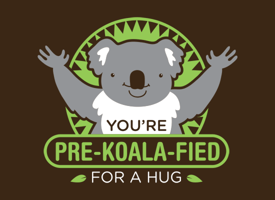 You're Pre-Koala-Fied For A Hug - snorg tees